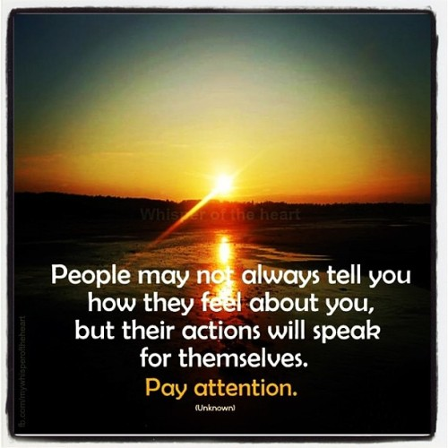 Pay attention! #actions #speak #quotes #truth