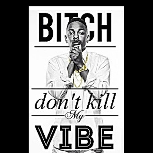 one4thehiphop:  BITCH don't kill my VIBE #kingkendrick #kendricklamar #kendrick #lamar #kdot #blackhippy #tde #topdawgent