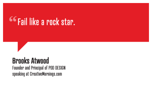 "creativemornings:  ""Fail like a rock star."" Brooks Atwood,  Founder and Principal of POD DESIGN speaking at CreativeMornings/NewYork(*watch the talk)"