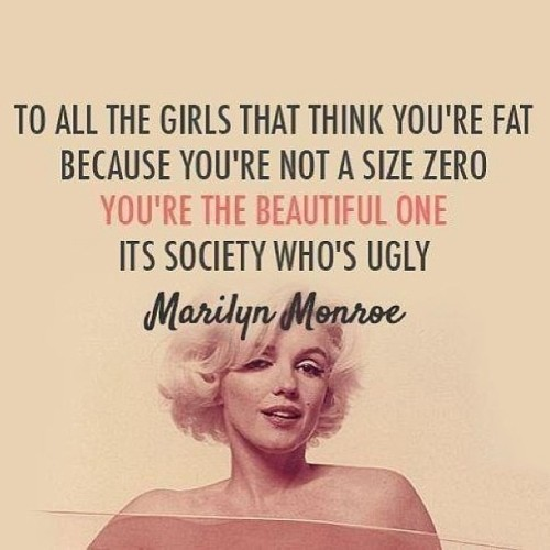#fat #SizeZero #ugly #societysucks #standards #BeReal #marylinmonroe #blondebombshell #thoughts #beautiful