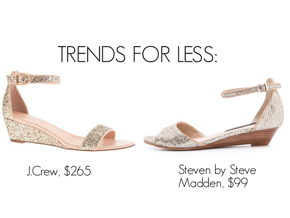 I really love J.Crew's glitter wedges ($265), but the price is ridiculous. Steven by Steve Madden's similar pair costs $166 less at $99.