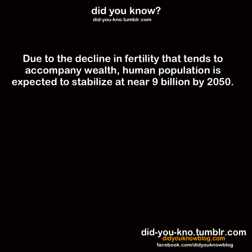 did-you-kno:  Source  9 billion is too many…
