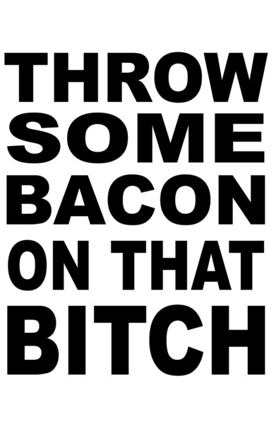 visualgraphic:  Throw some bacon  Works with anything