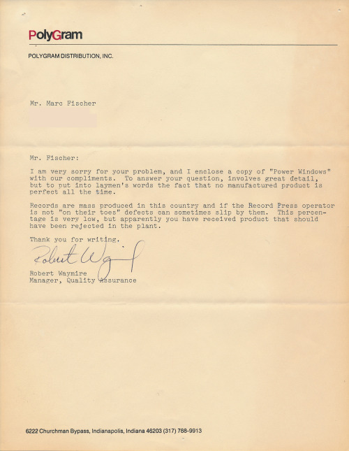 An undated letter (circa 1986) that I received from PolyGram in response to a forgotten complaint about the quality of a copy of the Rush album Power Windows. I would have been 15 years old when I sent that letter. I'm imagining that there was some kind of manufacturing defect, but really it's the bland songs, horrible slick 80s production, and cheesy synth and drum sounds that should have been to blame. I've removed my full address because I know what Rush fans are capable of and the last thing my mom needs is a group of dudes showing up on her doorstep playing air glockenspiel.