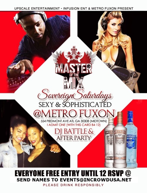Saturday At Metro Fuxon: Round 4 of Smirnoff's Masters of The Mix! Free Entry With RSVPUPSCALE ENTERTAINMENT, INFUSION ENT, & METRO FUXON PRESENT: Sovereign Saturdays At Metro Fuxon Host…View Post