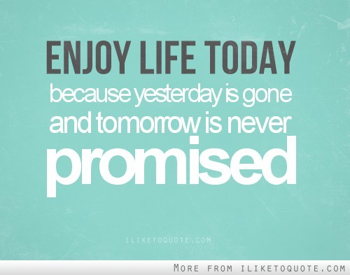 dolliecrave:  Enjoy life today