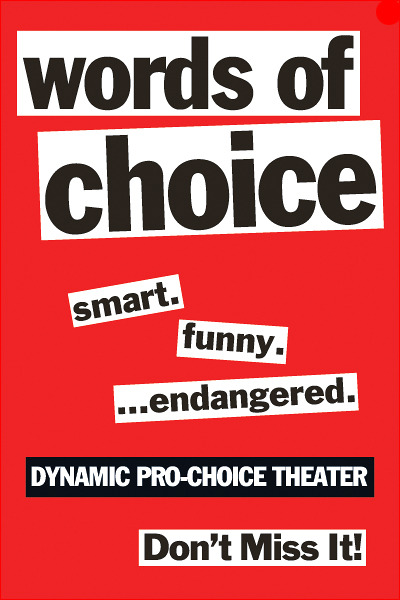 "Looking for plans this weekend? Support our friends at ""Words Of Choice"" - either by viewing live in NYC or participating online! ""Words of Choice"" will be performed on March 1 at 7 pm EST and March 2 at 3 pm EST at The Secret Theater in Long Island City. As part of the WiredArts Fest, the live streaming audience will be able to participate simultaneously with tweeting, instant messaging, photo sharing and Facebook. Share your voice using the hashtag #WoCLive. Panel discussions will take place after both shows: Friday night will feature Amanda Marcotte, blogger at Pandagon, writer at RHReality Check, and author; joining us on Saturday is Lynn Roberts, founding board member of SisterSong Women of Color Reproductive Justice Collective and an assistant professor at Hunter College. More information on tickets or setting up a viewing party can be found at www.wordsofchoice.org. Special discounts for activists are available by emailing: wordsofchoice@mindspring.com."