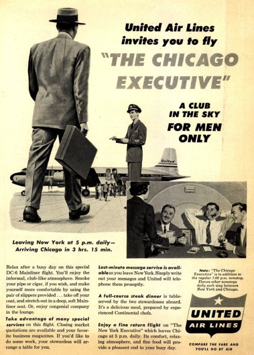 "calumet412:  Ad for United Airlines' Chicago Executive ""for men only"" flight from NY to Chicago, 1953."