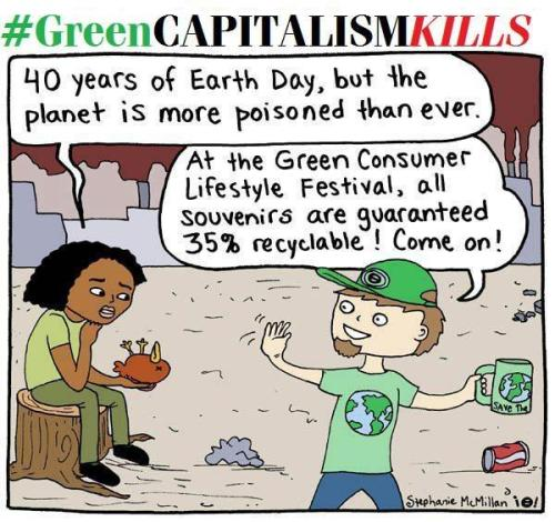 eugeniovonsavoy:  fuckyeahmarxismleninism:  #greencapitalismkills by Stephanie McMillan  not sure, whether mocks it green-idiots or simply green consumer-idiots…