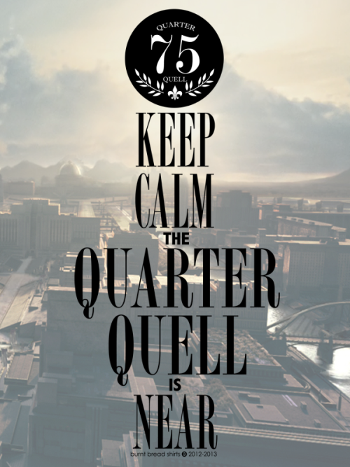 """Keep Calm the Quarter Quell is Near""Creative Commons License by Burnt Bread Shirts 2012-2013  ""Capitol Image"" via Wiki (via BurntBreadShirts)"