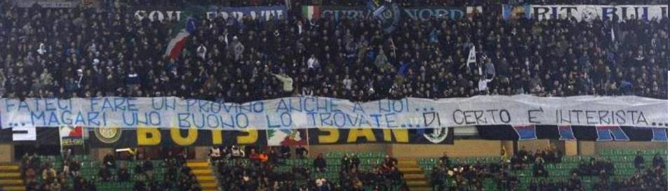 "At the match today, Inter's ultras held up a banner which read ""give us a trial also, maybe you'll find a good player - certainly an Interista."" In other words, Inter was trolled by its own ultras. A+."