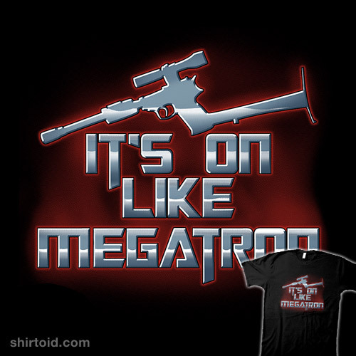 It's on like Megatron by odysseyroc is available at Redbubble