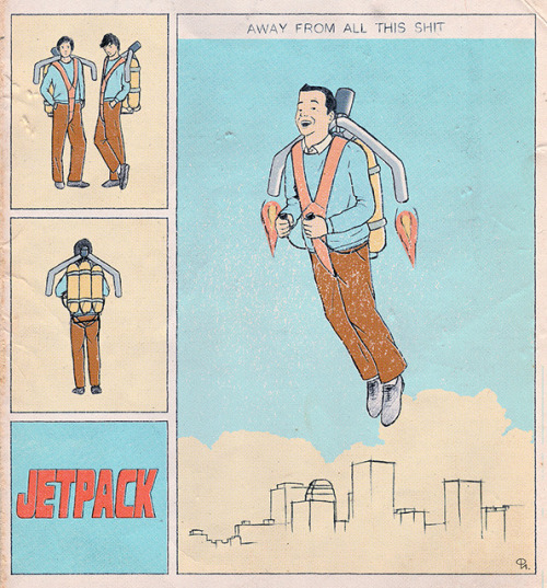 nevver:  Jetpack away from all this shit  I wish I could