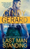 "Last Man Standing Cindy Gerard **The final ""powerfully intense"" (Romantic Times) Black Ops, Inc. novel from New York Times *bestseller Cindy Gerard, featuring a covert private security team and electrifying romantic suspense.* Black Ops, Inc. operative Joe Green is determined to bring to justice the man responsible for former team member Bryan Tompkins's death. He's convinced the ambush that killed Bryan was no coincidence, but a setup. Unsure of the consequences of the battle he's about to start, Joe distances himself from both his Black Ops, Inc. team members and the woman he loves, Bryan's sister, Stephanie Tompkins. But Stephanie knows there must be some reason Joe broke it off, and when she hears Joe's charged with a murder in Sierra Leone, she wastes no time in breaking him out of prison. Then they must unravel the mystery behind the ambush, and bring resolution to a long-ago betrayal…."