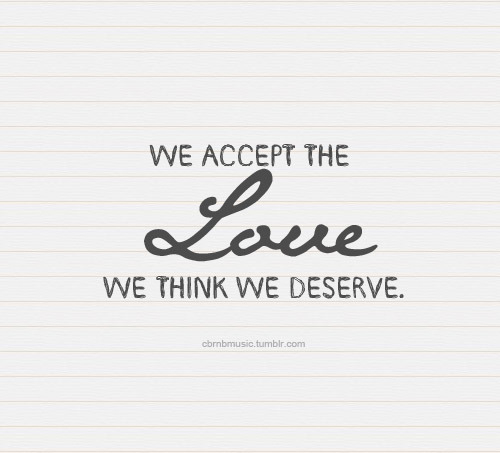 cbrnbmusic:  we accept the love we think we deserve