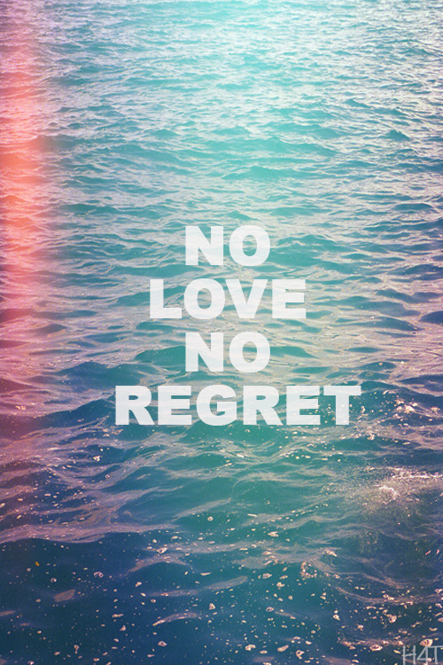 today-iis-a-giift:  No LOve , No Regret