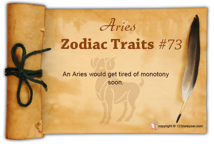 123newyear:  An Aries would get tired of monotony soon.
