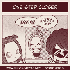 "Strip #305 ""One Step Closer"" is up! http://www.springiette.net/strips/one_step_closer"