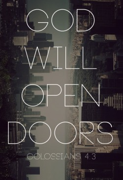 "spiritualinspiration:  God opens doors of opportunity before us that no one is able to shut. But we have to realize, sometimes He also closes doors because He has something better in store. We may see a logical opportunity, but just because it's the logical way doesn't mean that it's God's way. Just because it happened that way before doesn't mean it's going to happen that way next time. That's why you have to stay open and keep trusting in God. If you're narrow-minded and only look at the door that's been closed, you may miss the door He has opened behind you!  Friend, when you are able to let go of your own agenda and trust God, He'll make sure you see those open doors. Scripture says His Word is what lights our path. Our attitude should always be, ""God, I surrender all to You. Have Your way in my life. I trust Your timing. God, I trust You to do it Your way."" Then, step back and see the open door He has prepared for you!  A PRAYER FOR TODAY  Father, thank You for ordering and directing my steps. I choose to trust You even when doors close before me. I believe that You have my best interest at heart. I am ready and available. I stand looking for the open door You have for me in Jesus' name. Amen."