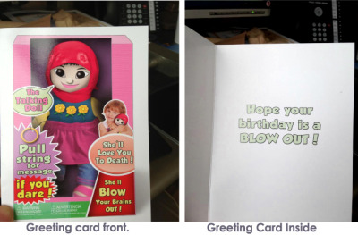 "fairgroundsoldier:  THIS IS A CALL TO ACTION! Greeting card turns children's ""Muslim"" doll into ""Terrorist"" doll The card features a photo of a Muslim doll with a Hijab (headscarf) that many Muslim women wear out of religious observance. The The talking bubbles placed on top of the doll's photo read, ""The Talking Doll, Pull string for message, if you dare,"" and ""She'll Love You To Death! She'll Blow Your Brains Out!"" The inside of the card reads ""Hope your birthday is a BLOW OUT!"" The card is produced by NobleWorks Inc. with credit for its design given to ""Ron Kanfi"" according to the company's website, www.nobleworkcards.com. The motto of the company printed under their logo on the back of the card is ""modern cards for modern people."" Notice that nothing identifies this doll as a terrorist in the minds of the card designers other than that she wears a Hijab. Moreover, she – like many Muslim girl who choose to wear the Hijab – is a smiling, non-threatening normal-looking female wearing a pink Hijab and a flower-patterned dress. The unmistakable message behind the ""humor"" is that even the most peaceful looking Muslims are synonymous and exchangeable with terrorists. To make matters more disturbing, the card is based on an actual doll designed by Desi Doll Company (www.desidollcompany.com) called ""Aamina, the Muslim Doll."" The doll teaches kids religious greetings and sayings in Arabic with messages like ""Assalamu Alaikum is the Muslim greeting, and it means peace be upon you"" and ""Let's play together insha'Allah, insha'Allah means if God wills it."" Contact the makers of the greetings card and let them know that you do NOT think that stereotyping Muslim women and girls is OK. Ask them if they would get a chuckle out of their daughters growing up exposed to messaging that criminalizes their basic identity for profit. (CAIR-Chicago has written an official letter to the company sharing its concerns.) As always, be firm and polite. NobleWorks Cards: 1-855-267-3163 He Who Eats Mud (local Chicago store that is selling the card): (773) 525-0616"