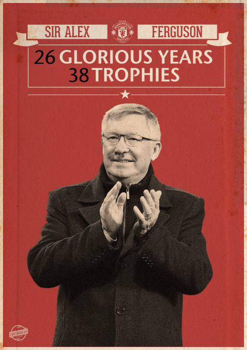 lukebarclaydesign:  Sir Alex Ferguson Tribute Poster. Find me on: Facebook | Twitter | Behance