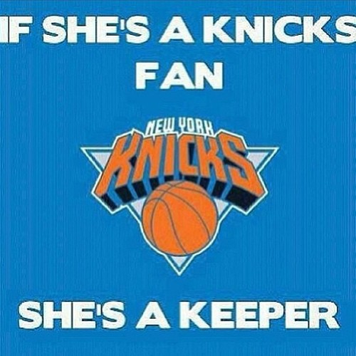 """If She's A Knicks Fan…She's A Keeper""  That's a fact Love! Not one to want to dispute over sports teams with my Lady. Cause best believe if our teams match up, the Gent is getting Mean! No Hugs and kisses over here Love! Fuck That!   #NYK #NewYorkKnicks #NYK4Life #IBleedOrangeAndBlue #MyLadyBleedingOrangeAndBlue #IfSheDont #LeaveMeAloneHun #ImWatchingTheGame #GoMakeMeASandwich #MyKnicksAreWinning  #What? #YouAHeatFan? #LikeGrandaddySay #Tootalooo #ByeByeBaby"