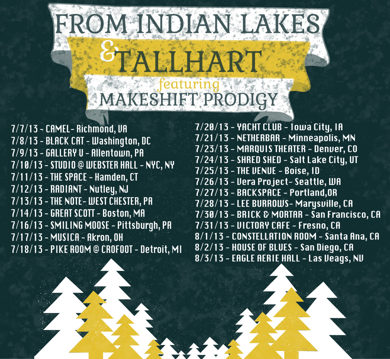 We will be heading out on a Co-Headlining tour with the band Tallhart in July-August with special guests Makeshift prodigy. Ticket links are being updated throughout today. See you soon!   7/7/2013 Camel                                   Richmond, VA 7/8/2013 Black Cat                            Washington DC 7/9/2013 Gallery U                                Allentown, PA 7/10/2013 Studio @ Webster Hall        New York, NY 7/11/2013 The Space                            Hamden, CT 7/12/2013 Radiant                                    Nutley, NJ 7/13/2013 The Note                       West Chester, PA 7/14/2013 Great Scott                           Boston, MA 7/16/2013 Smiling Moose                   Pittsburgh, PA 7/17/2013 Musica                                    Akron, OH 7/18/2013 Pike Room @ Crofoot              Detroit, MI 7/19/2013 Subterranean                        Chicago, IL 7/20/2013 Yacht Club                            Iowa City, IA 7/21/2013 Nether Bar                     Minneapolis, MN 7/23/2013 Marquis Theater                     Denver, CO 7/24/2013 Shred Shed                   Salt Lake City, UT 7/25/2013 The Venue                                  Boise, ID 7/26/2013 Vera Project                            Seattle, WA 7/27/2013 Backspace                           Portland, OR 7/28/2013 Lee Burrows Art Center    Marysville, CA 7/30/2013 Brick & Mortar             San Francisco, CA 7/31/2013 Victory Cafe                           Fresno, CA 8/1/2013 Constellation Room            Santa Ana, CA 8/2/2013 House of Blues                  San Diego, CA 8/3/2013 Eagle Aerie Hall                Las Vegas, NV