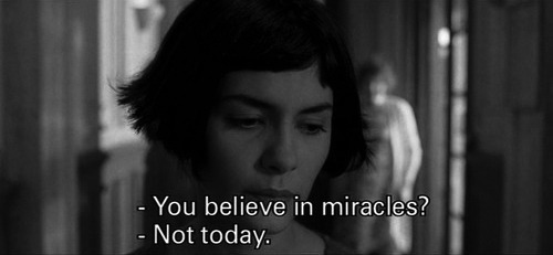 You believe in miracles? Not today.  Amélie. Clásico del cine francés <3