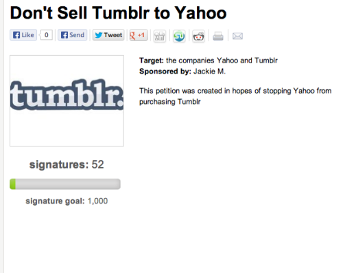 jolivet:  EVERYONE! you need to come sign this petition! IT'S SUNDAY. TUMBLR COULD BE SOLD BY MONDAY.  I WANT TO BE ABLE TO LENGTHEN THE GOAL TO 10.000 signatures.  REBLOG, TWEET, EMAIL, & FACEBOOK THIS TO YOUR FRIENDS!