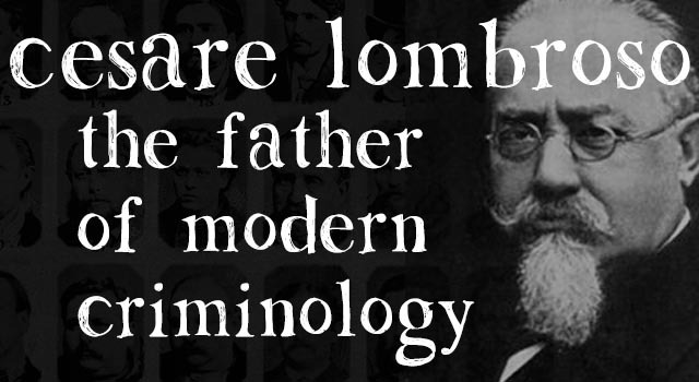 cesare lombroso the father of modern criminology Criminology schools of thought get program details  several schools of thought have emerged over the past 300+ years, with modern criminology being a combination of two of these: the classic school and the positivist school  coincidently, it was a man named cesare lombroso that was an early proponent of the positivist school this.