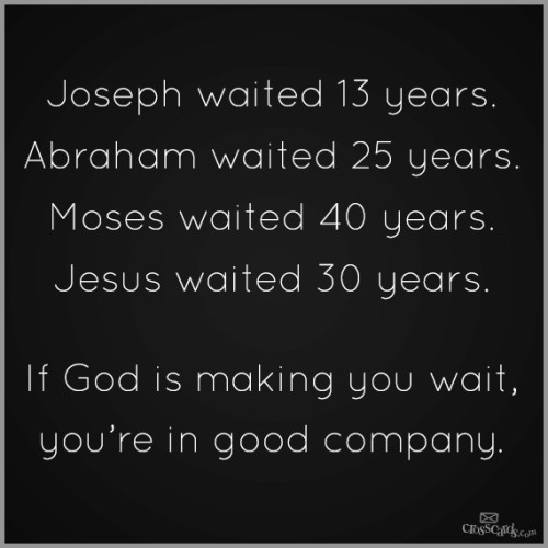 justj3nn:  There is a time for everything.  God's time!