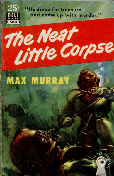 Dell 560 1951; The Neat Little Corpse by Max Murray - Cover art by Robert Stanley see also: 1959; The Frogmen by T.J. Waldron & James Gleeson