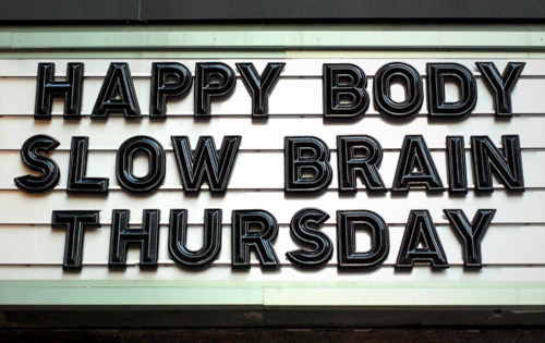 Happy Body. Slow Brain. Thursday.