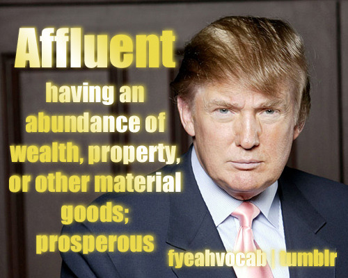 Donald Trump is the epitome of affluence.