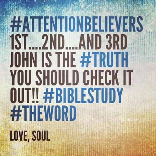 #AttentionBelievers 1st….2nd….and 3rd John is the #Truth You should check it out!! #BibleStudy #TheWord #LoveSoul