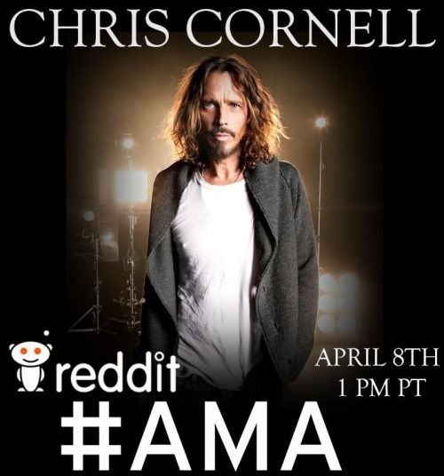 "Reminder: Chris Cornell's Reddit AMA is today!jeffgarden:  As announced on Soundgarden's Facebook page, Chris Cornell will be participating in a Reddit ""Ask Me Anything"" in one week !"