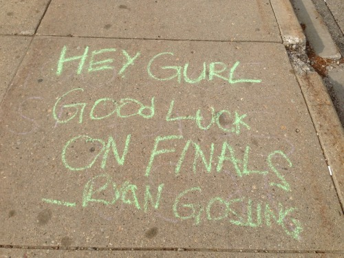 RYAN GOSLING CAME TO MY COLLEGE TO WISH ME LUCK ON MY FINALS.