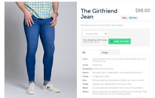 "Turns out Bonobos' ""Girlfriend Jeans for Men"" was just a prank with an admittedly rather impressive sense of irony behind it. I was somewhat disappointed they weren't real though, not because I want a pair but because all the men who do would inevitably end up becoming sterile."