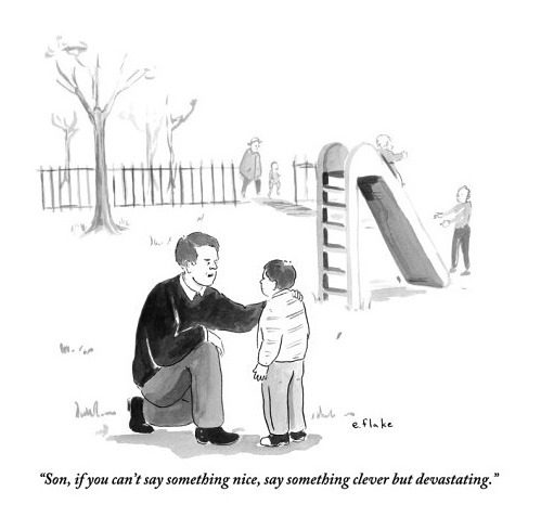 """if you can't say something nice, say something clever but devastating."""