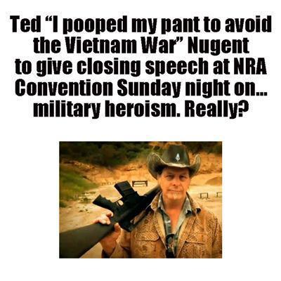 Fuck you, Draft-Dodging Coward Ted Nugent!