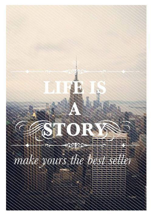 Life is a story | via Facebook on @weheartit.com - http://whrt.it/190DRWS