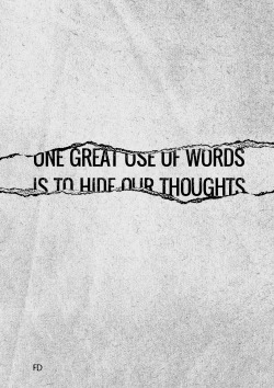 fariedesign:  One great use of words is to hide our thoughts. (Voltaire)