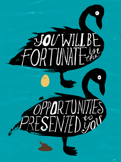 designcloud:  POSTERS OF FORTUNE: 20 Fortune cookies, with 20 distinct fortunes, have been sent to 20 internationally renowned designers. The designers have in turn transmuted these personal divinations into richly imagined typographical posters. Via betype.