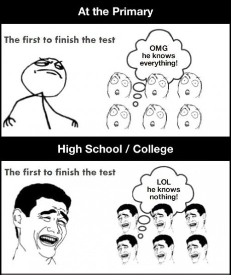 9gag:  First to finish the test in high school
