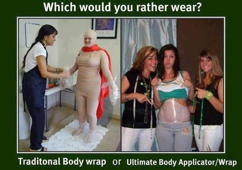 Which would you rather wear? The Traditional Body Wrap is done at a spa, and can cost up to $150 or more. The It Works Ultimate Body Applicator is a site specific application, that cost less the the traditional body wrap, and can be done in the comfort of your own home. So knowing this which would you rather wear? Want to know more about our Ultimate Body Applicator? Then go to www.doitforyou.biz. While you are there take a look at all our amazing products. If you have any questions including out to get the Wrap at a Loyal Customer Rate without becoming a Loyal Customer email me at egwellness2012@gmail.com and I'll be happy to help.