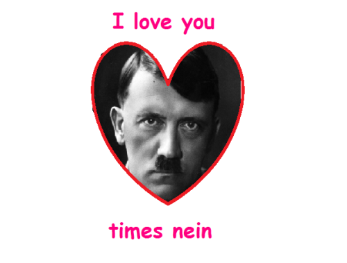 If Hitler made you Valentines cards…