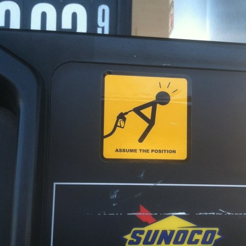 assume the position. found this on a sunoco gas pump hahaha. #lol #gas #ass #pump #funny