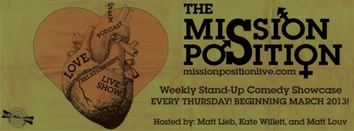 3/7. The Mission Position Live Inaugural Show @ Lost Weekend Video. 1034 Valencia St. SF. 8pm. $10. Featuring Bucky Sinister, David Gborie and Brendan Lynch. Hosted by Matt Lieb, Kate Willett, and Matt Louv.