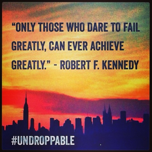 """Only those who dare to fail greatly, can ever achieve greatly."" - Robert F. Kennedy #Undroppable"