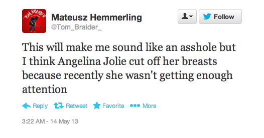 mohandasgandhi:  sad-teeth:  So today Angelina Jolie had double mastectomy, which is the removal of one's breasts, to prevent Breast cancer. So instead of praising Angelina on her bravery, men on Twitter decided to ridicule her, even calling her stupid for removing her breasts. For those of you on Tumblr that are attacking Feminists for being delusional about sexism against women and misogyny here's your fucking proof that sexism and misogyny exists.   Our celebrity obsessed culture may be a joke but breast cancer definitely isn't - nearly 500,000 people die from it every year. Angelina Jolie's doctors estimated she had an 87% risk of developing breast cancer and a 50% risk of developing ovarian cancer because she carries the common gene mutation that causes both. Her mother died at the age of 56 after a long battle with cancer as well. My own mother had both breast and ovarian cancer within a couple short years and let me tell you, it's about the least funny thing in the world to watch someone suffer from. Valuing someone's body parts you sexualized over their life and humanity goes beyond sexism, it's sub-human.